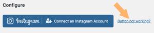 「Instagram Feed」のアカウント接続のボタンの右にある「Button not working?」をクリックする。
